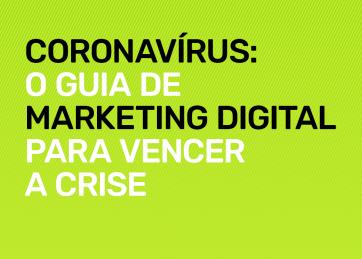 Coronavírus: O Guia de Marketing Digital para vencer a crise