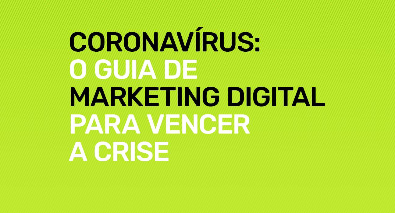 Coronavírus: O Guia de Marketing Digital para vencer a crise