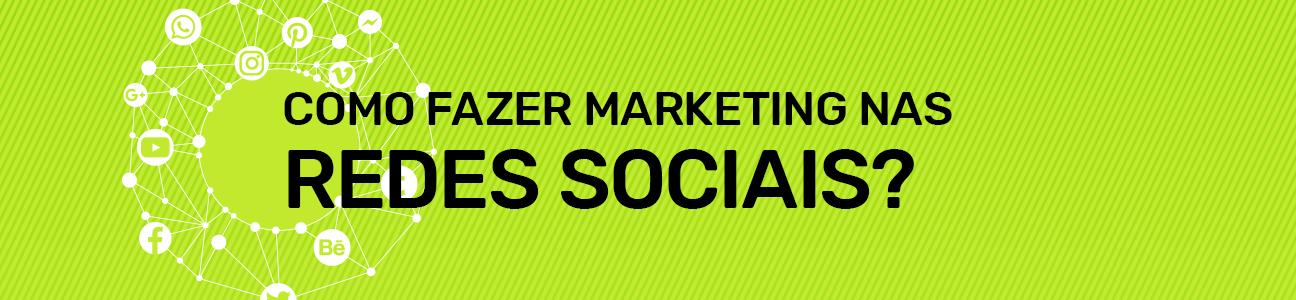 Como fazer marketing nas redes sociais?