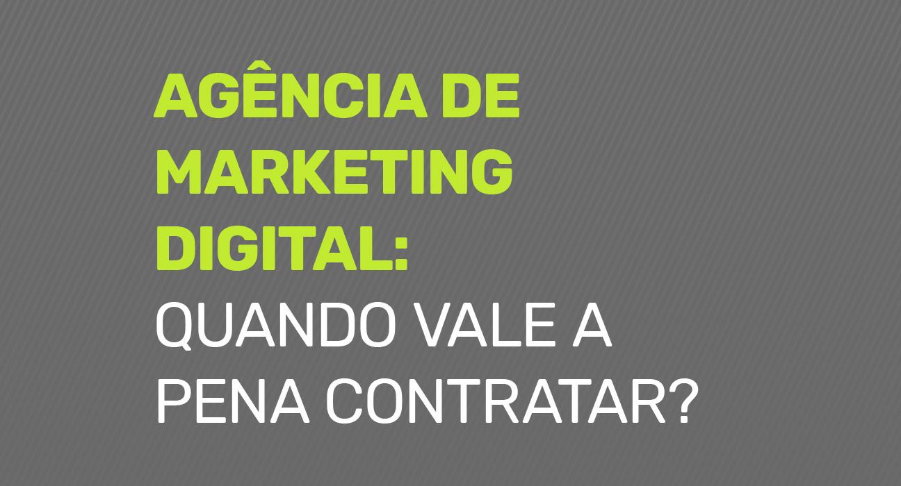 Agência de marketing digital: quando vale a pena contratar?